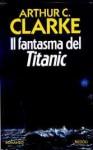 Il fantasma del Titanic - Arthur C. Clarke, Piero Spinelli