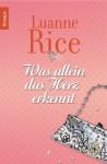Was Allein Das Herz Erkennt: Roman - Luanne Rice, Ursula Bischoff