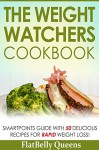 The Weight Watchers Cookbook: SmartPoints Guide with 50 Delicious Recipes for Rapid Weight Loss! (Weight Watchers Low Fat Low Carb Weight Loss Diet Book) - FlatBelly Queens, Watchers