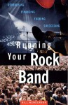 Running Your Rock Band: Rehearsing, Financing, Touring, Succeeding - William Henderson, William McCranor Henderson, William Henderson