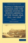 Travels Through Canada and the United States of North America in the Years 1806, 1807, and 1808 - John Lambert
