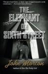 The Elephant on Sixth Street: A Novella - John Morton