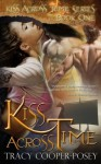 Kiss Across Time (Kiss Across Time #1) - Tracy Cooper-Posey