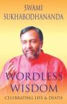 Wordless Wisdom: 1 - SWAMI SUKHABODHANANDA