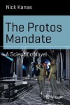 The Protos Mandate: A Scientific Novel - Nick Kanas