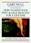 How to Keep Your Feet and Legs Healthy for a Lifetime: Only Complete Guide to Foot and Leg Care - Gary Null, Howard Robins