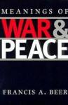 Meanings of War and Peace - Francis A. Beer, Barry J. Balleck, Laura Brunell, G. R. Boynton, Robert Hariman, Jeffrey M. Kopstein