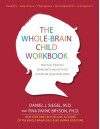 The Whole-Brain Child Workbook: Practical Exercises, Worksheets and Activities to Nurture Developing Minds - Daniel J Siegel, Tina Payne Bryson