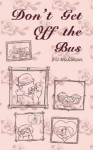 Don't Get Off the Bus - Iris Dickinson