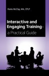 Interactive and Engaging Training - a Practical Guide - Renie McClay