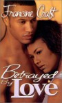 Betrayed By Love - Francine Craft