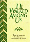 He Walked Among Us - Thomas Nelson Publishers