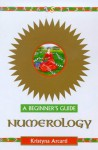 Numerology: A Beginner's Guide (Beginner's Guides) - Kristyna Arcarti, Krystyna Arcarti