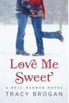 Love Me Sweet (A Bell Harbor Novel) - Tracy Brogan