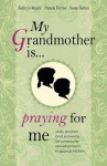 My Grandmother Is ... Praying for Me - Kathryn March, Pamela Ferriss & Susan Kilton
