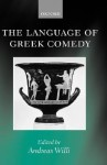The Language of Greek Comedy - Andreas Willi