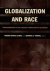 Globalization and Race: Transformations in the Cultural Production of Blackness - Kamari Maxine Clarke, Deborah A. Thomas