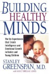 Building Healthy Minds: The Six Experiences That Create Intelligence And Emotional Growth In Babies And Young Children - Stanley I Greenspan, Nancy Lewis