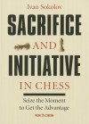 Sacrifice and Initiative in Chess: Seize the Moment to Get the Advantage - Ivan Sokolov