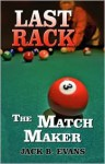 Last Rack: The Match Maker - Jack B. Evans