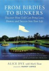 From Birdies to Bunkers: Discover How Golf Can Bring Love, Humor, and Success into Your Life - Alice Dye, Mark Shaw