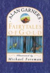 Fairytales of Gold - Alan Garner, Michael Foreman