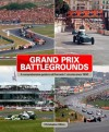 Grand Prix Battlegrounds: A Comprehensive Guide to All Formula 1 Circuits Since 1950 - Christopher Hilton