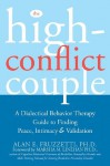 The High-Conflict Couple: A Dialectical Behavior Therapy Guide to Finding Peace, Intimacy, and Validation - Fruzzetti, Ph.D., Alan E., Marsha M. Linehan