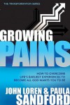 Growing Pains: How to Overcome Life's Earliest Experiences to Become All God Wants You to Be - John Loren Sandford, Paula Sandford