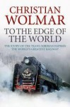 To The Edge Of The World - Christian Wolmar