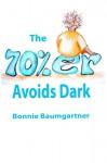 The 70%er AVOIDS DARK (SPIRITUAL LAW Dark / Light ) (Volume 9) - Bonnie Baumgartner