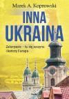 Inna Ukraina. Zakarpacie — tu się zaczyna i kończy Europa - Marek A. Koprowski