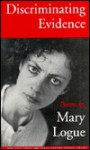 Discriminating Evidence: Poems - Mary Logue