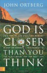 By John Ortberg God Is Closer Than You Think: This Can Be the Greatest Moment of Your Life Because This Moment Is th (Book Club Edition) - John Ortberg