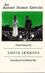 An Almost Human Gesture - Louis Jenkins