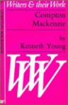 Compton Mackenzie (Writers & Their Work) - Kenneth Young