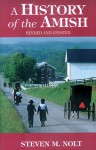 History of the Amish: Revised And Updated - Steven M. Nolt