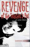 Revenge of the Teacher's Pet: A Love Story - Darrin Doyle