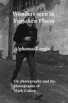 Wonders Seen in Forsaken Places - Alphonso Lingis, Mark Cohen