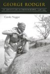 George Rodger: An Adventure in Photography, 1908-1995 - Carole Naggar
