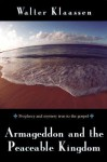Armageddon and the Peaceable Kingdom - Walter Klaassen