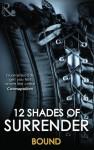 12 Shades of Surrender. Bound - Tiffany Reisz, Lisa Renee Jones, Allegra Verde, Adelaide Cole, Elisa Adams, Portia Da Costa