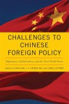Challenges to Chinese Foreign Policy: Diplomacy, Globalization, and the Next World Power - Yufan Hao, C.X. George Wei, Lowell Dittmer