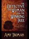 The Detective, the Woman and the Winking Tree: A Novel of Sherlock Holmes - Amy Thomas