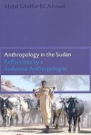 Anthropology in the Sudan: Reflections by a Sudanese Anthropologist - Abdel Ghaffar M. Ahmed, M.A. Salih, Salih M. A. Mohamed, Munzoul A. Assal, Assal Munzoul A. M., Idris Salim El-Hassan, Munzoul A. M. Assal, M.A. Mohamed Salih