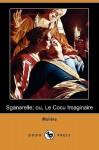 Sganarelle; Ou, Le Cocu Imaginaire (Dodo Press) - Molière