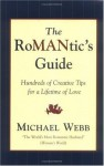 The RoMANtics Guide: Hundreds of Creative Tips for a Lifetime of Love - Michael Webb