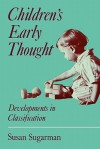 Children's Early Thought: Developments in Classification - Susan Sugarman