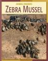 Zebra Mussel (21st Century Skills Library: Animal Invaders) - Susan H. Gray