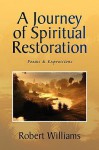 A Journey of Spiritual Restoration: Poems & Expressions - Robert Williams